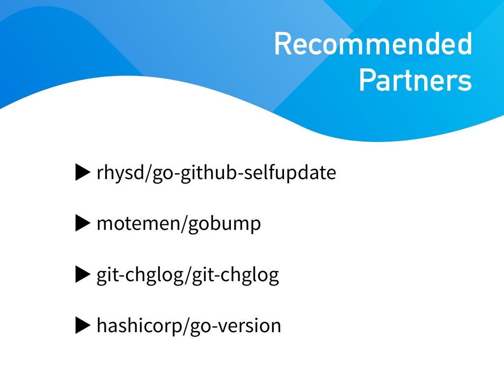 rhysd/go-github-selfupdate motemen/gobump git-c...