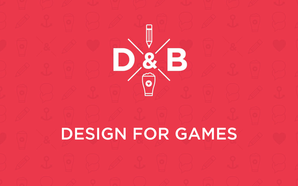 DESIGN FOR GAMES