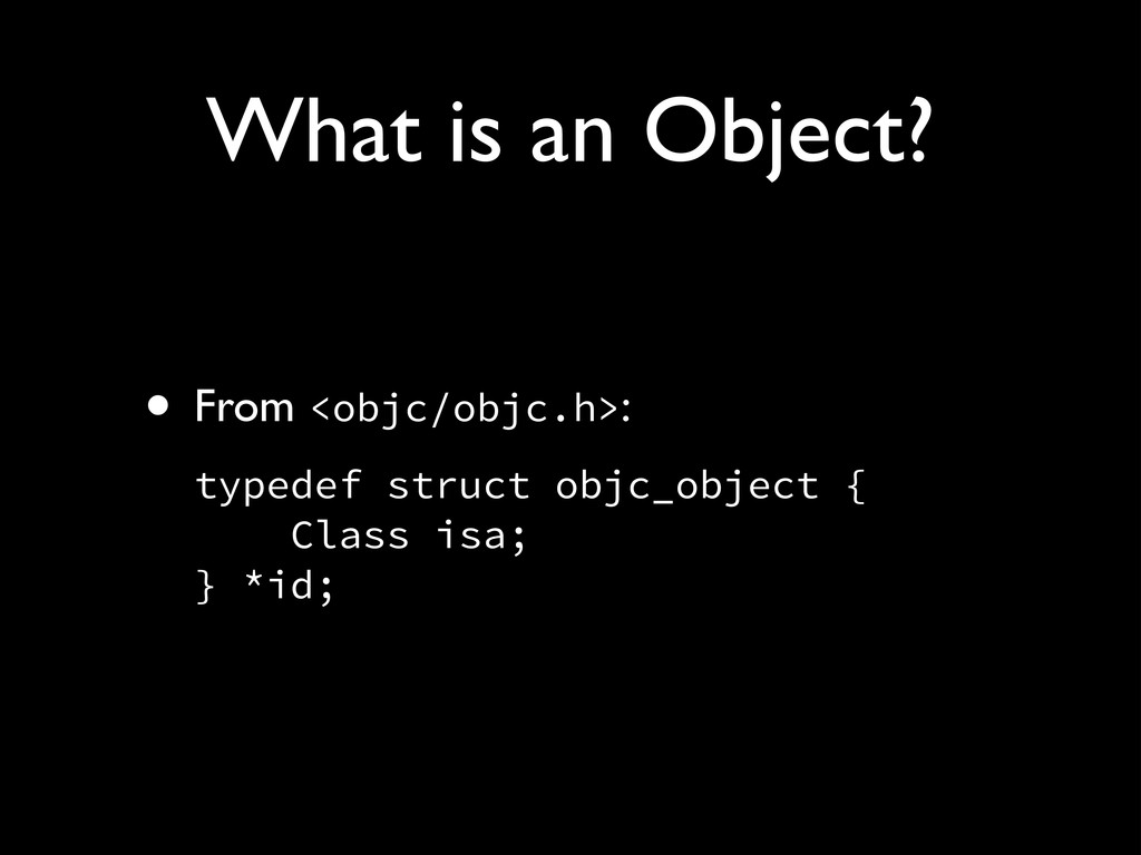 What is an Object? • From <objc/objc.h>:! typed...