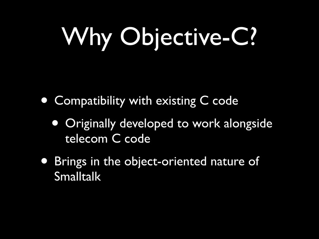 Why Objective-C? • Compatibility with existing ...