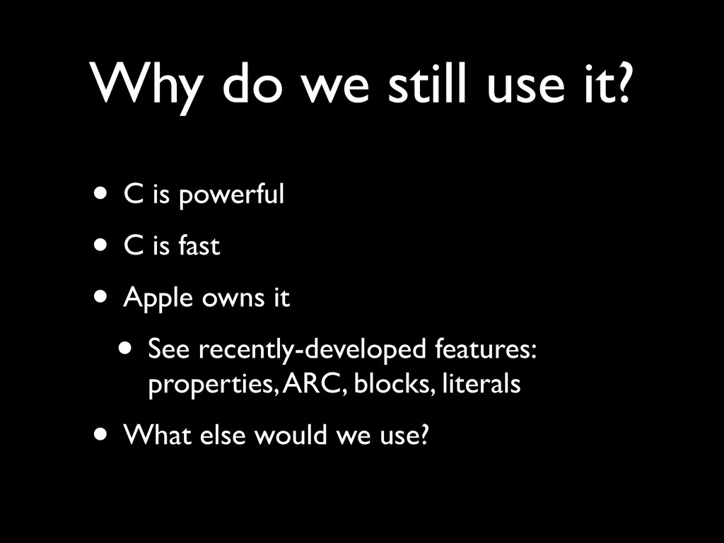 Why do we still use it? • C is powerful! • C is...