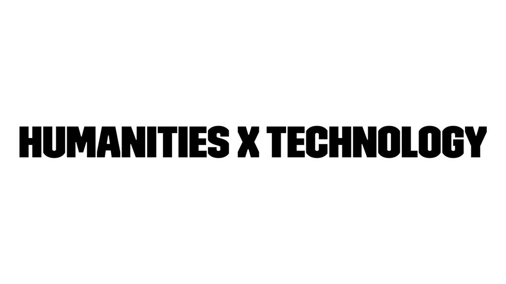 Humanities x Technology