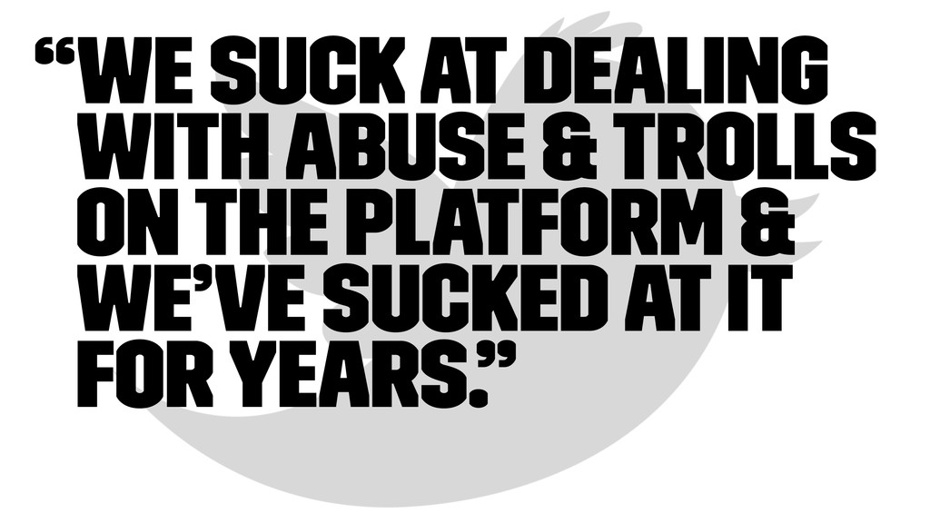 """""""We suck at dealing with abuse & trolls on the ..."""