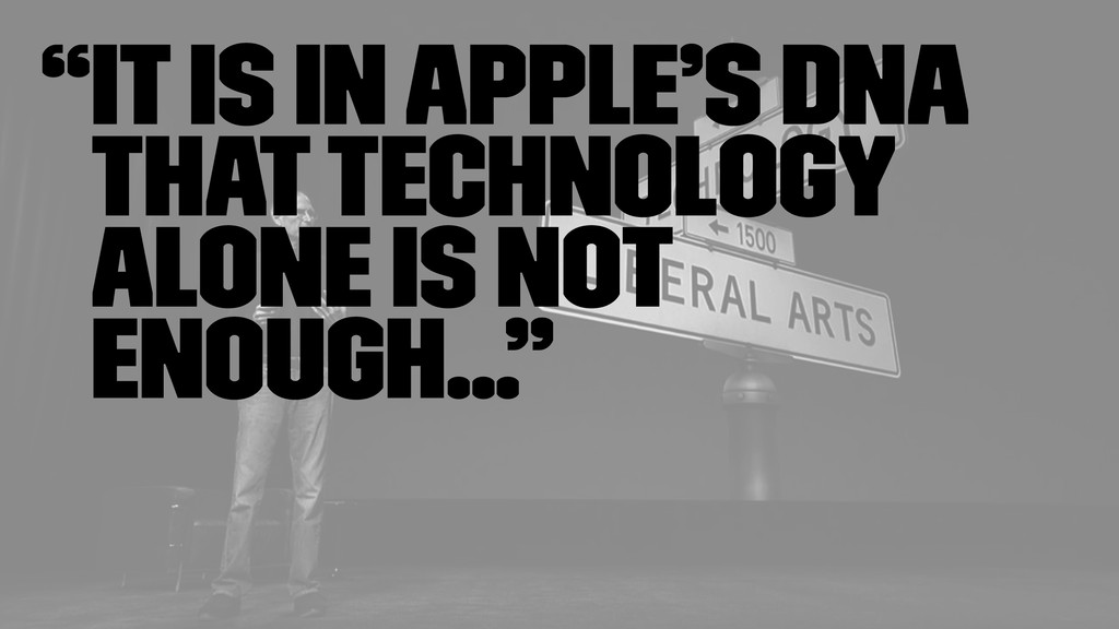 """""""It is in Apple's DNA that technology alone is ..."""