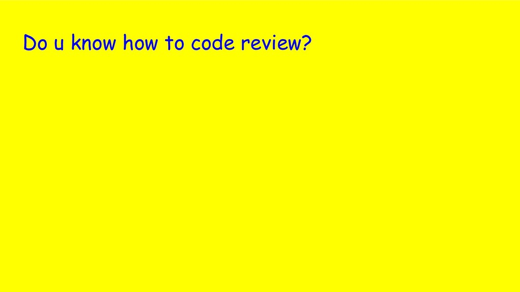 Do u know how to code review?