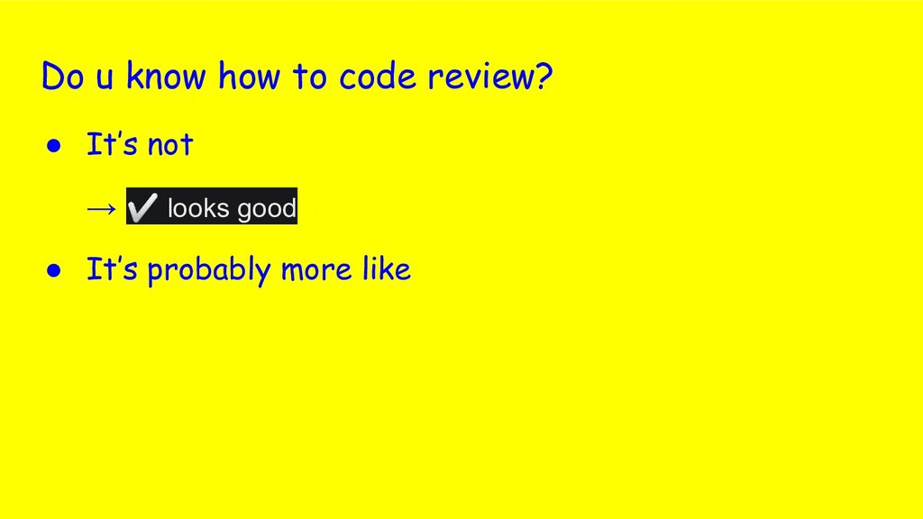 Do u know how to code review? ● It's not → ✅ lo...