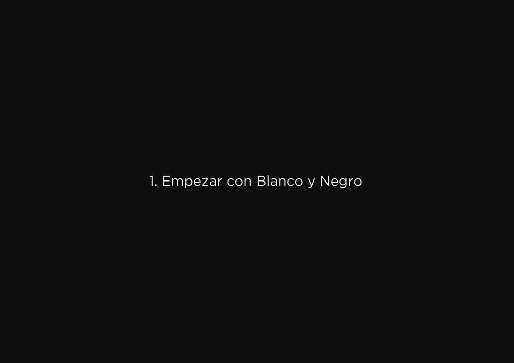 1. Empezar con Blanco y Negro