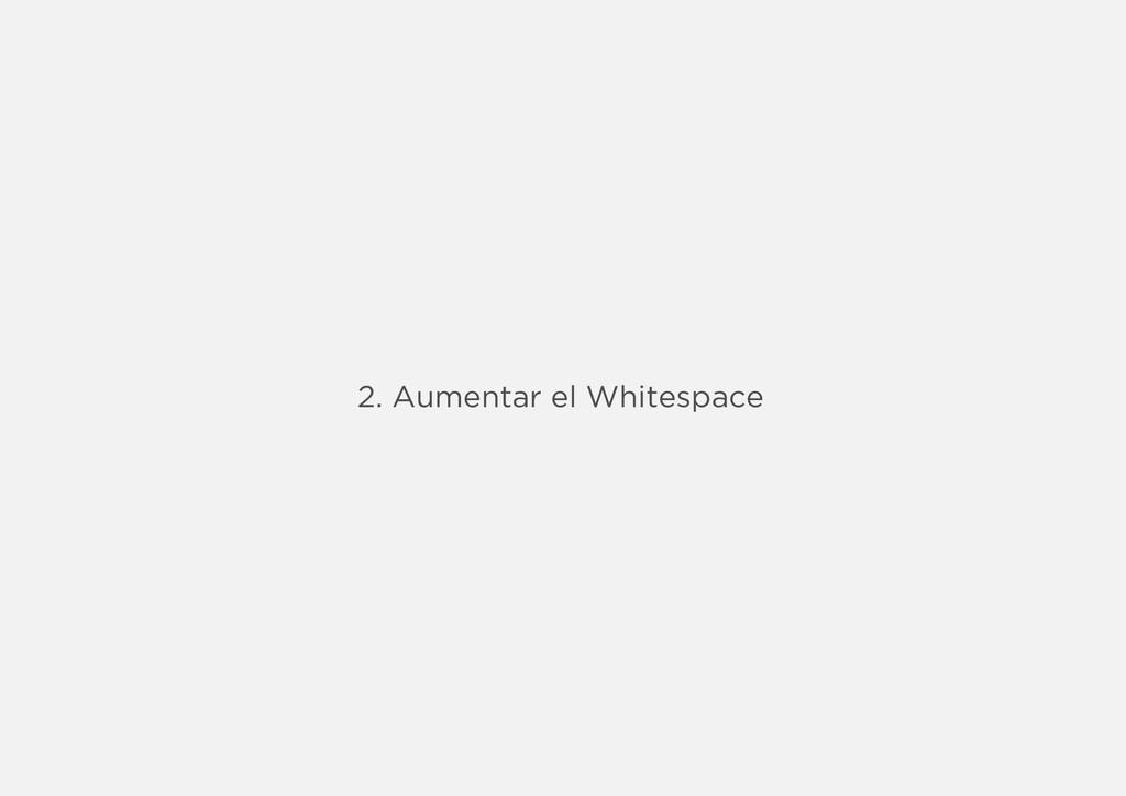 2. Aumentar el Whitespace