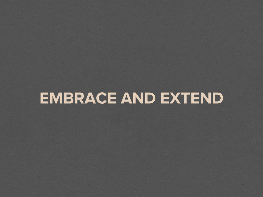 EMBRACE AND EXTEND
