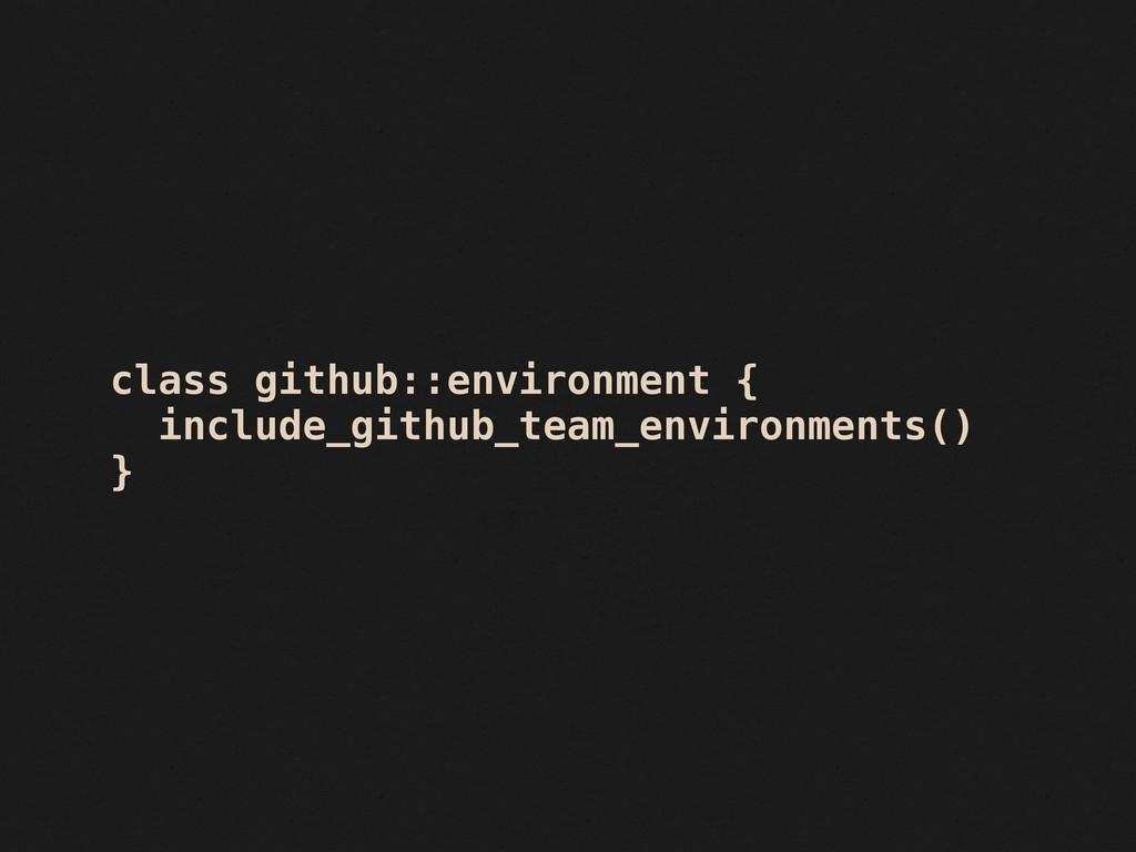 class github::environment { include_github_team...