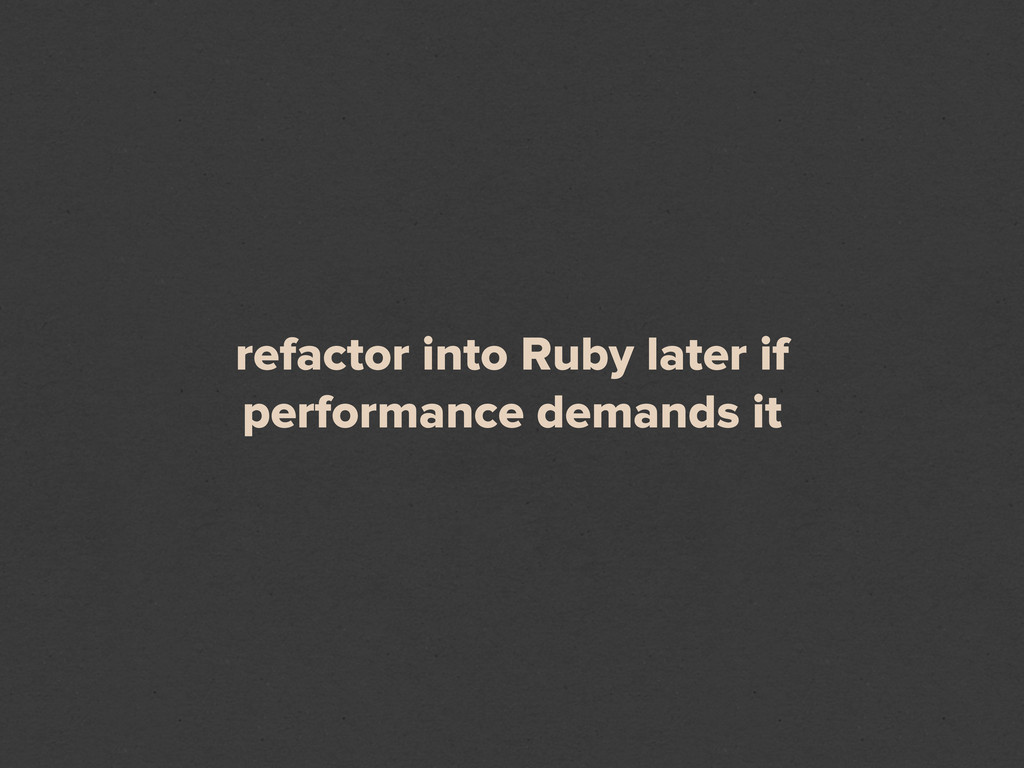 refactor into Ruby later if performance demands...