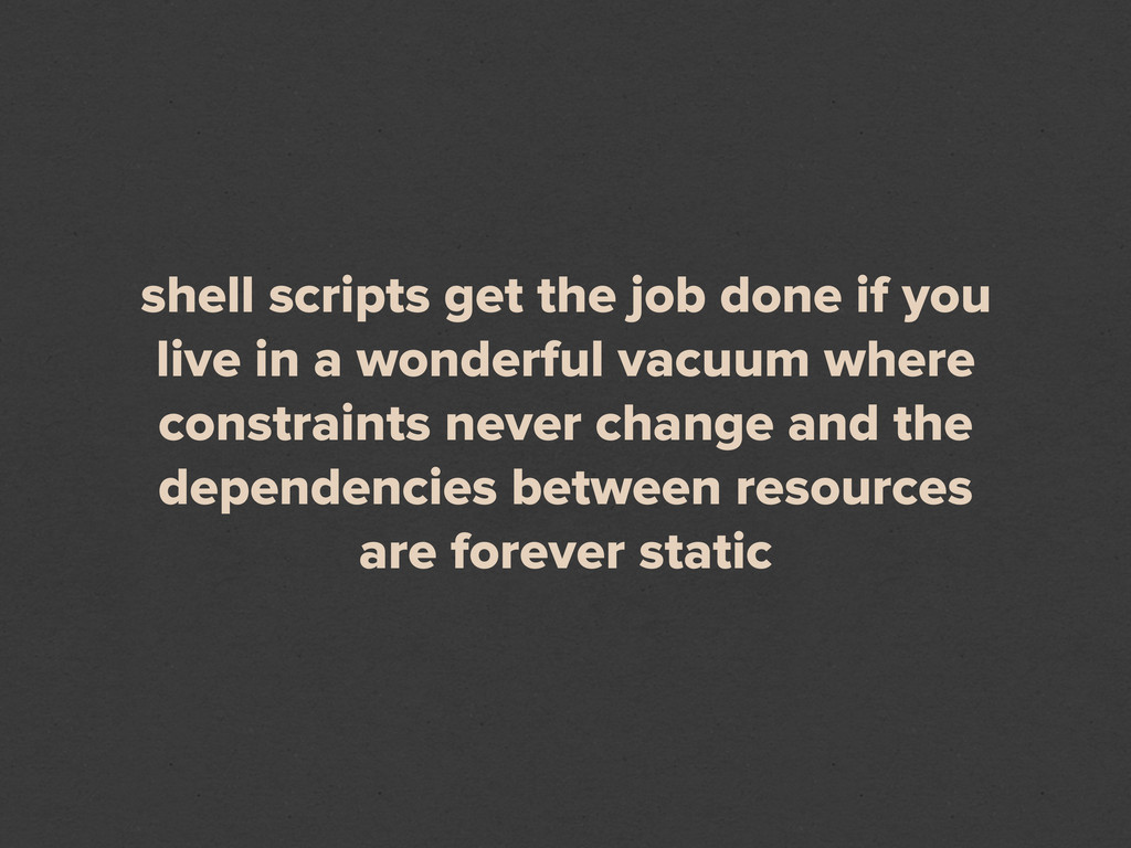 shell scripts get the job done if you live in a...