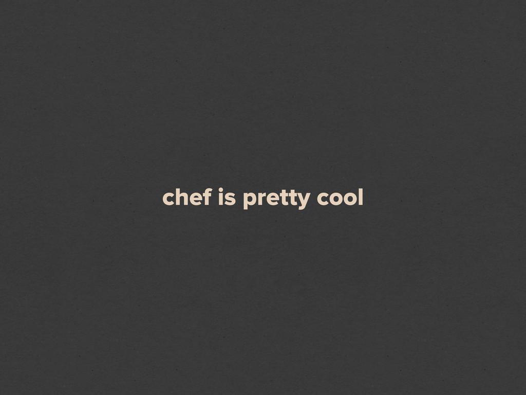 chef is pretty cool