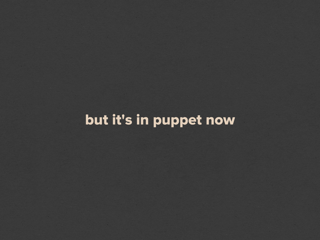 but it's in puppet now