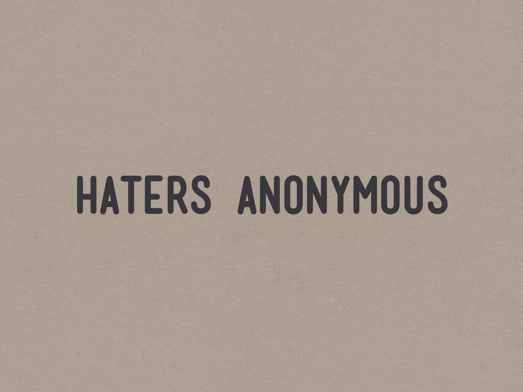 haters anonymous