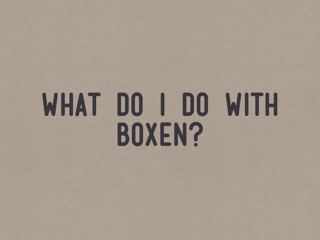 what do i do with boxen?