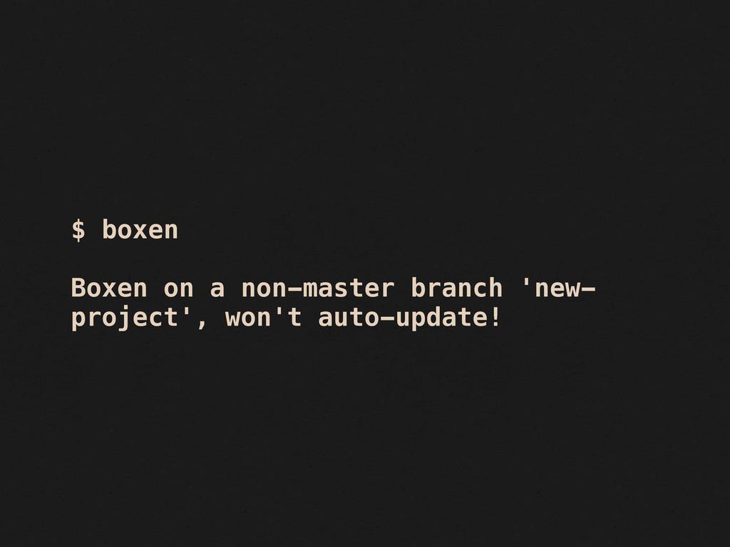 $ boxen Boxen on a non-master branch 'new- proj...