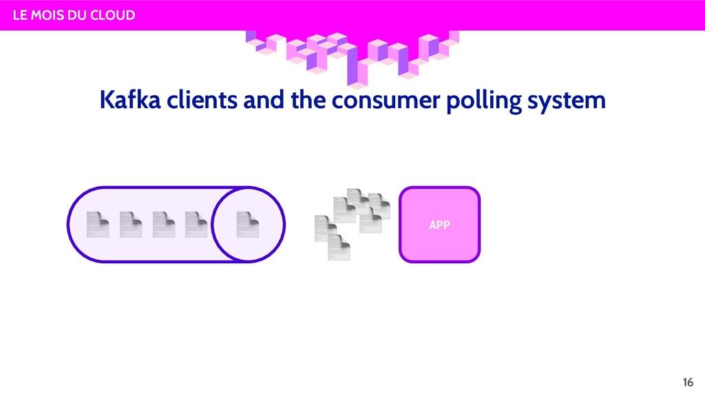 LE MOIS DU CLOUD APP 16 Kafka clients and the c...