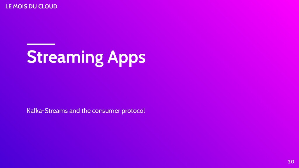 LE MOIS DU CLOUD Streaming Apps Kafka-Streams a...