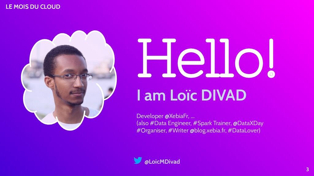 LE MOIS DU CLOUD 3 @LoicMDivad Hello! Developer...