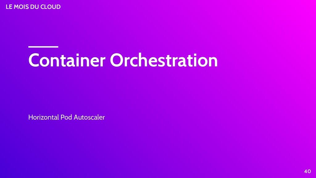 LE MOIS DU CLOUD Container Orchestration Horizo...