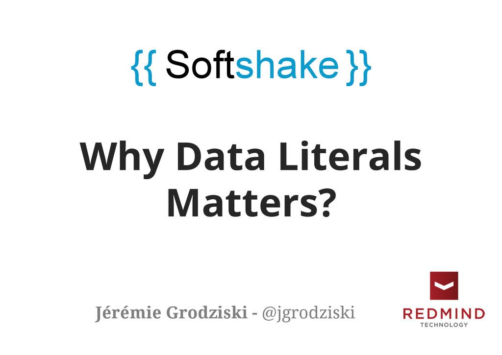 Why Data Literals Matters? Jérémie Grodziski - ...