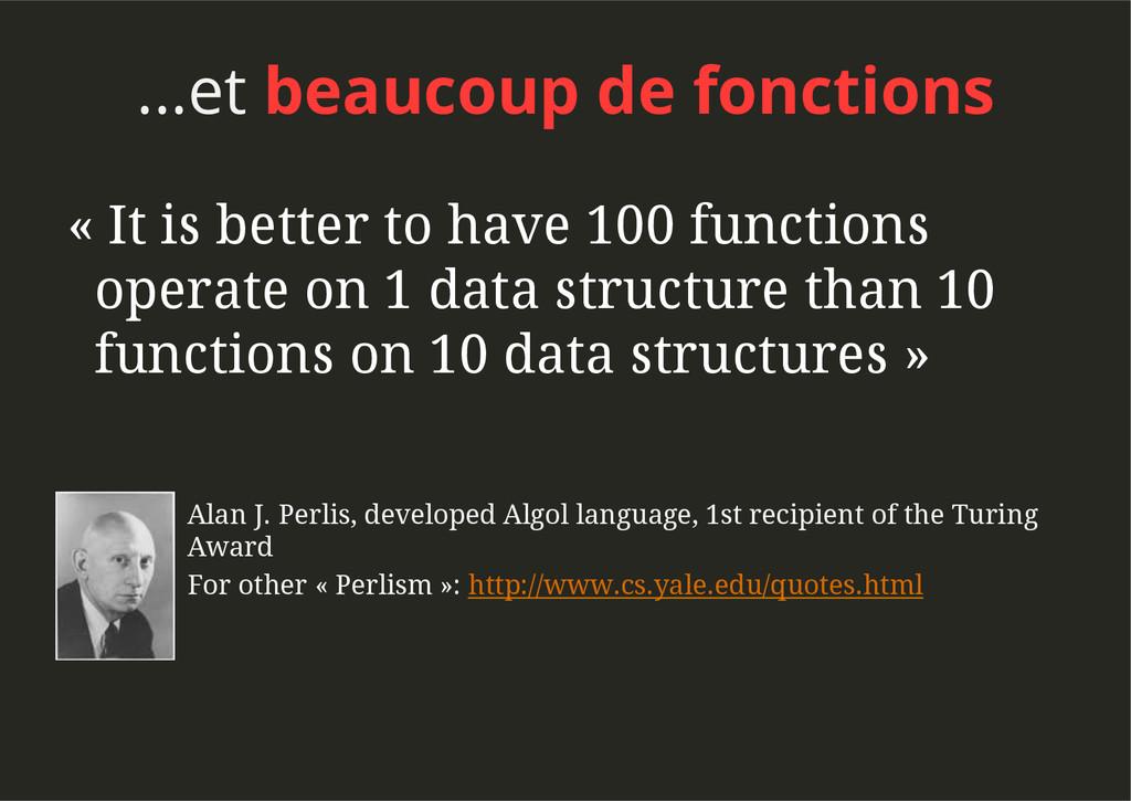 ...et beaucoup de fonctions Alan J. Perlis, dev...