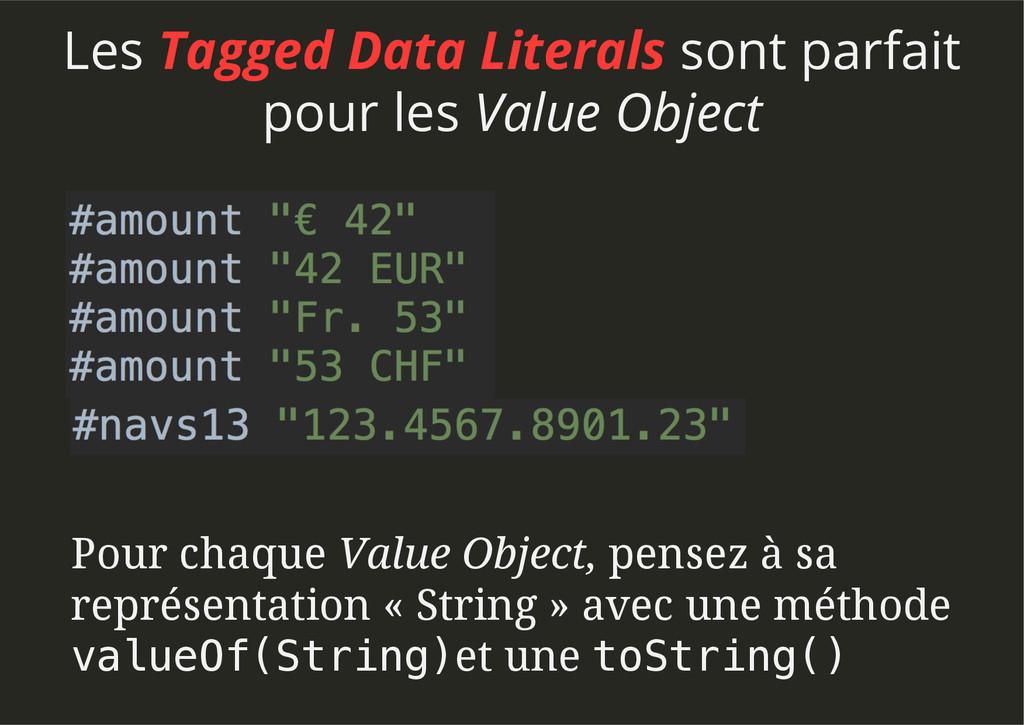 Les Tagged Data Literals sont parfait pour les ...