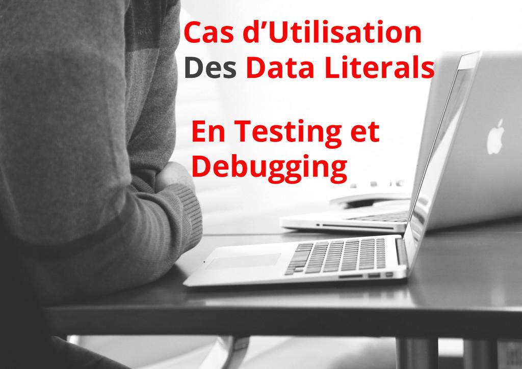 Cas d'Utilisation Des Data Literals En Testing ...