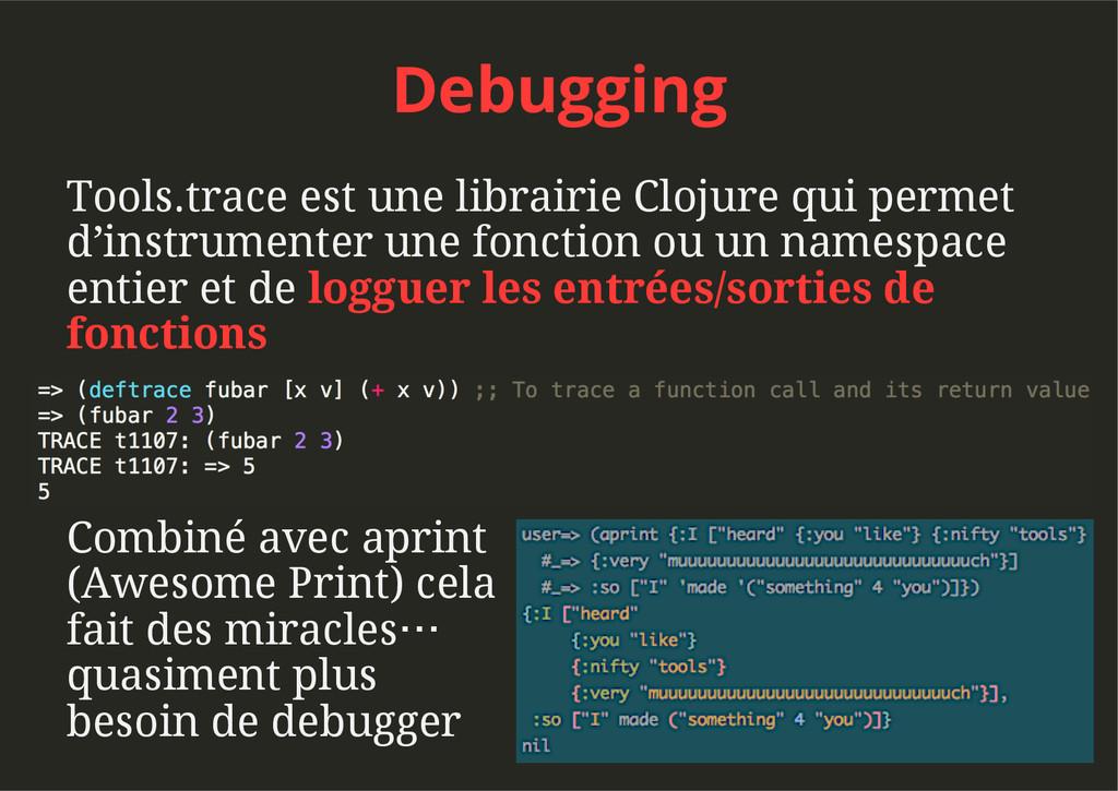Debugging Tools.trace est une librairie Clojure...