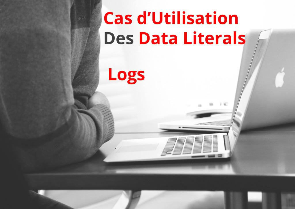 Cas d'Utilisation Des Data Literals Logs