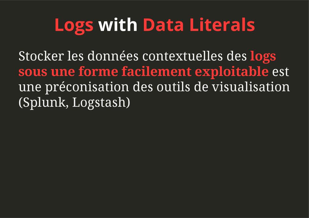 Logs with Data Literals Stocker les données con...