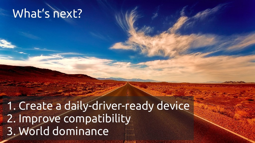 What's next? 1. Create a daily-driver-ready dev...