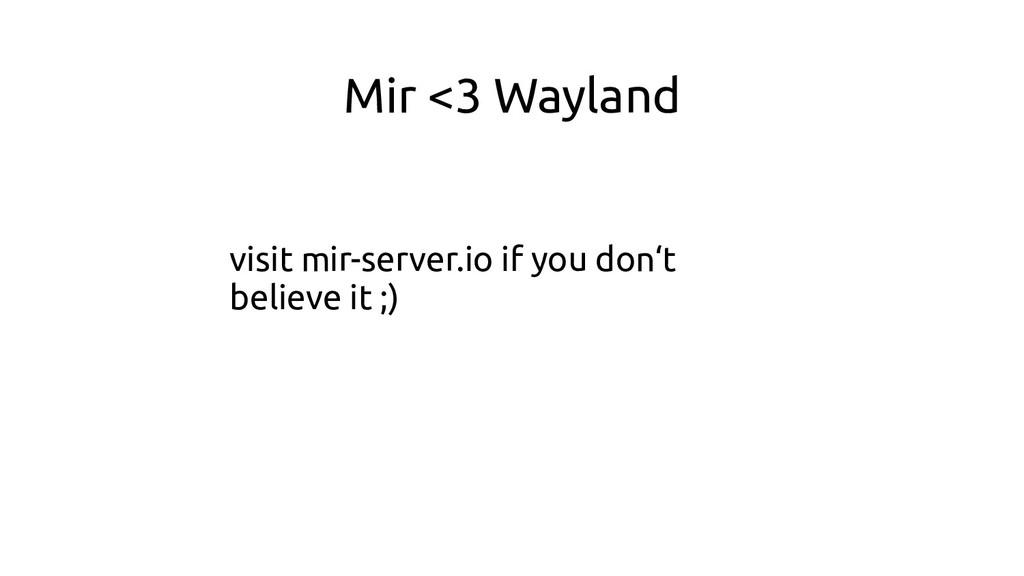 Mir <3 Wayland visit mir-server.io if you don't...