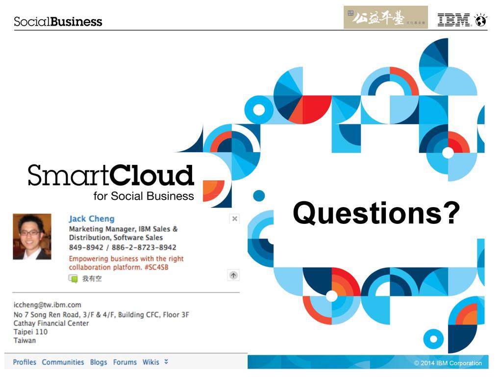 © 2014 IBM Corporation 9 Questions?