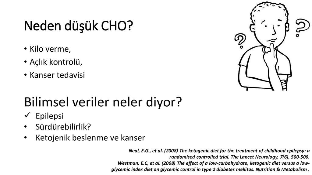 Neden düşük CHO? • Kilo verme, • Açlık kontrolü...