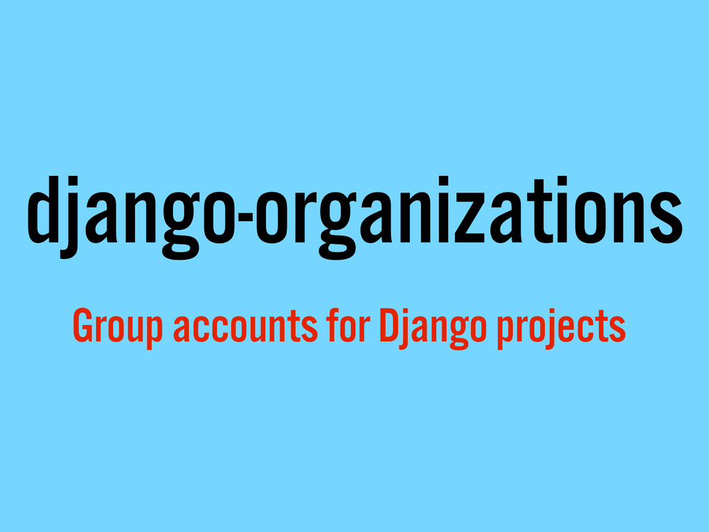 django-organizations Group accounts for Django ...