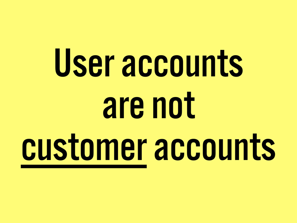 User accounts are not customer accounts
