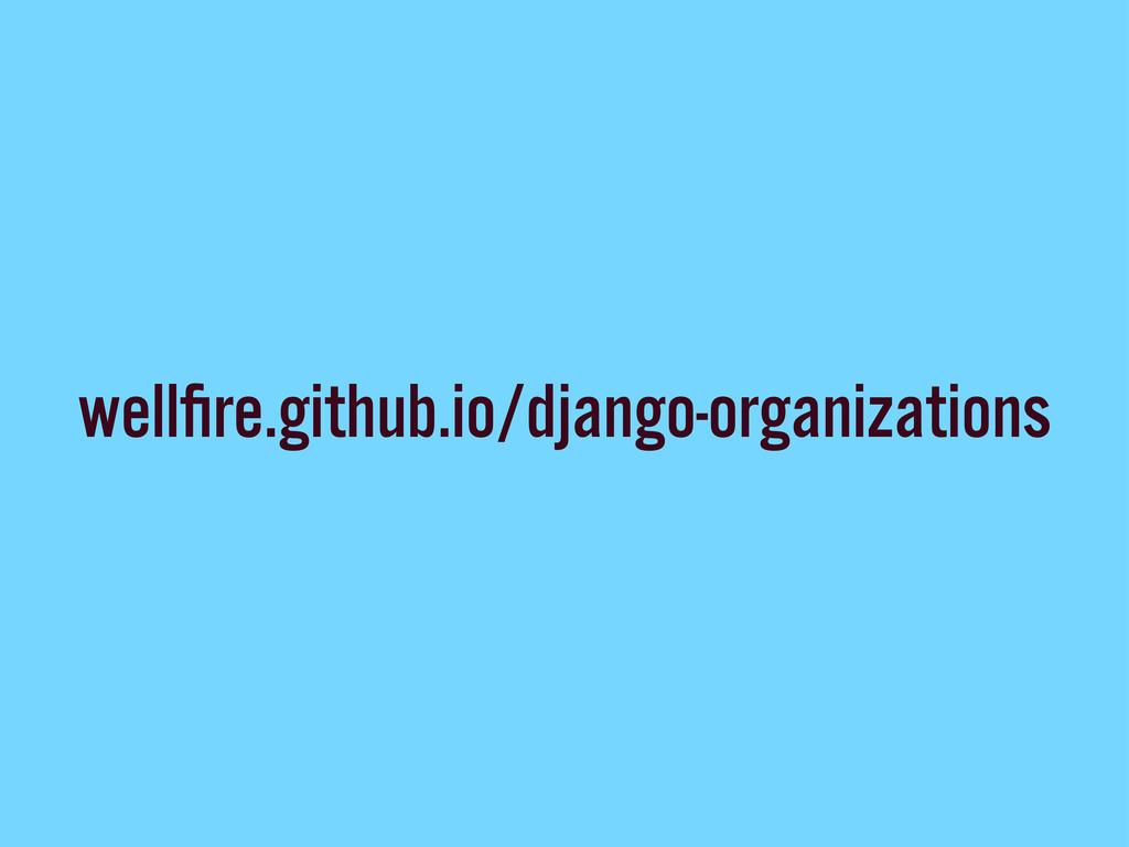 wellfire.github.io/django-organizations