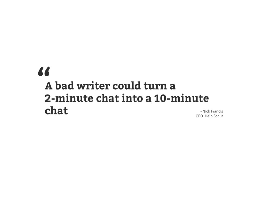 A bad writer could turn a 2-minute chat into a ...