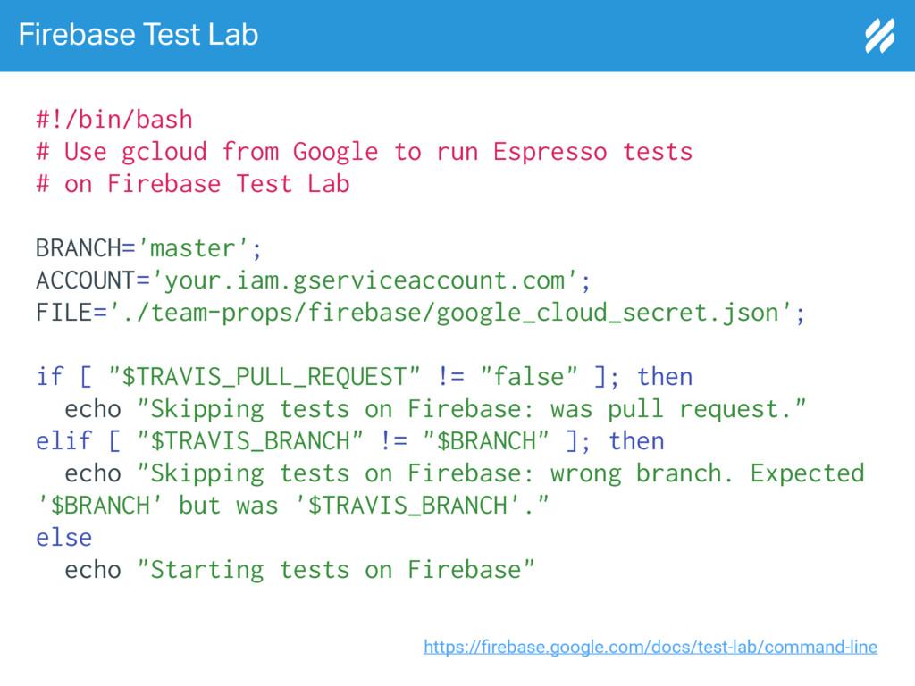 Firebase Test Lab #!/bin/bash # Use gcloud from...