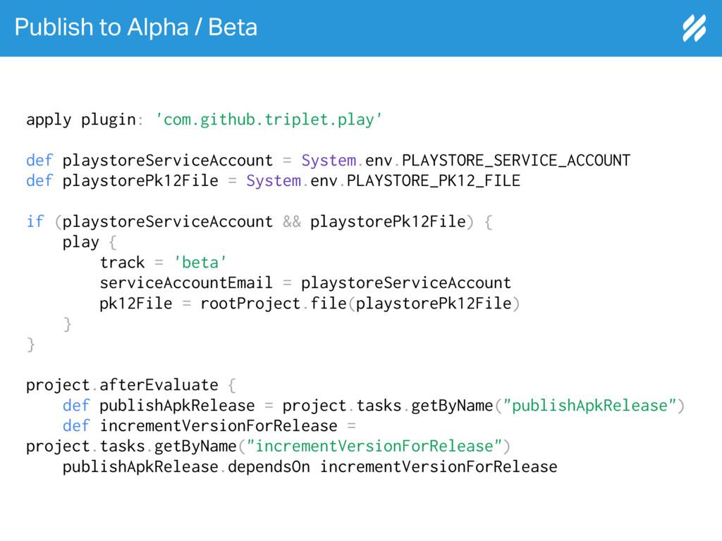 Publish to Alpha / Beta apply plugin: 'com.gith...