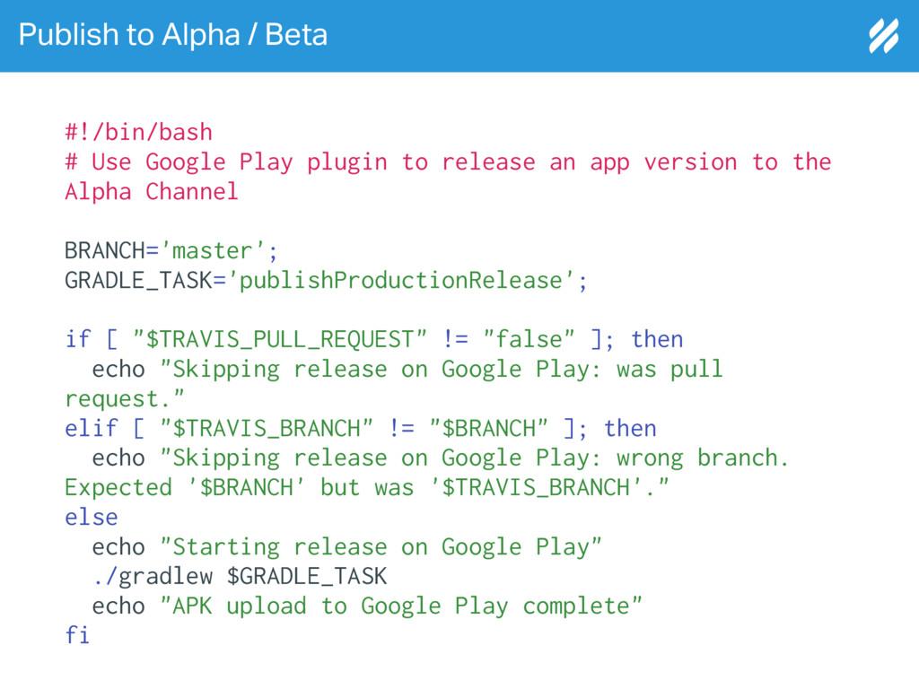 Publish to Alpha / Beta #!/bin/bash # Use Googl...