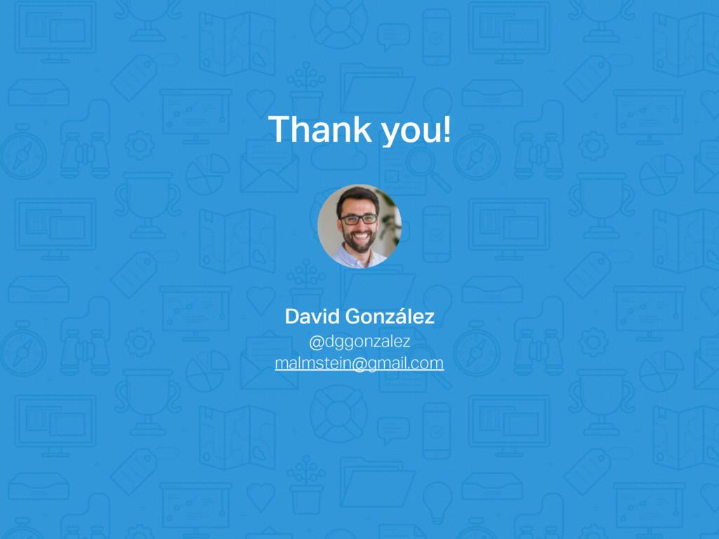 Thank you! David González @dggonzalez malmstein...