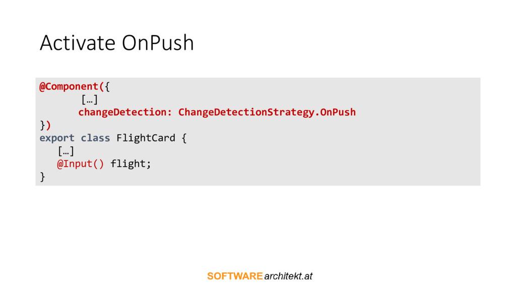 Activate OnPush @Component({ […] changeDetectio...