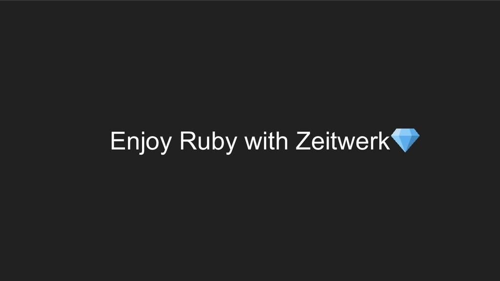 Enjoy Ruby with Zeitwerk