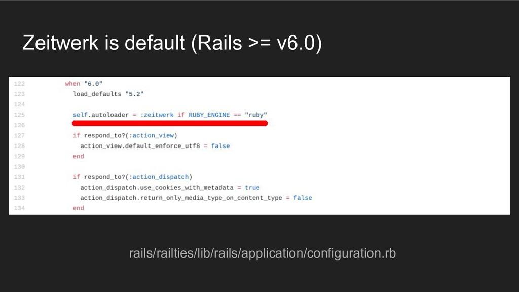 Zeitwerk is default (Rails >= v6.0) rails/railt...