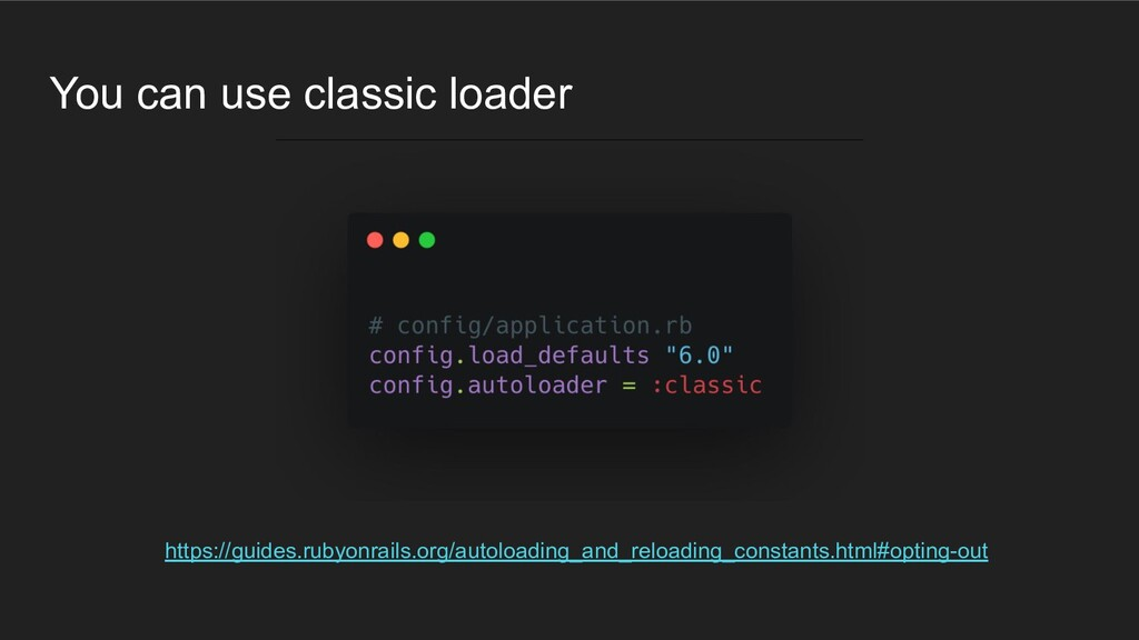 You can use classic loader https://guides.rubyo...