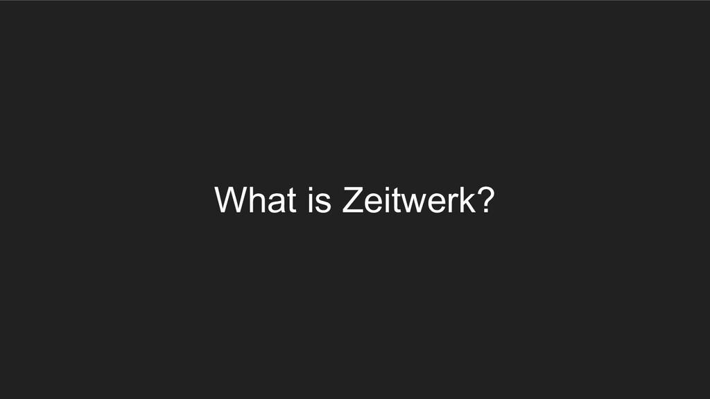 What is Zeitwerk?