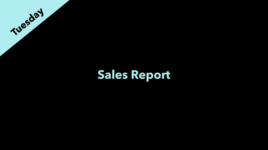 Sales Report Tuesday